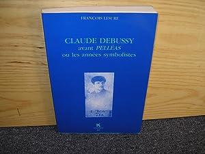 CLAUDE DEBUSSY AVANT PELLEAS ou les années: LESURE François