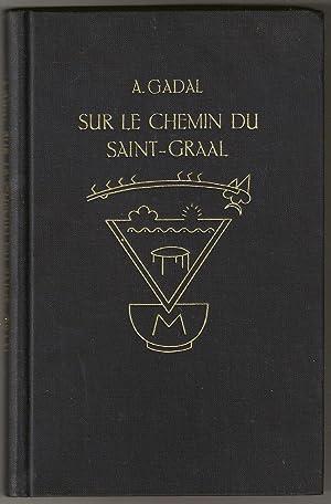 SUR LE CHEMIN DU SAINT-GRAAL: Les Anciens Mysteres Cathares: Gadal, A.