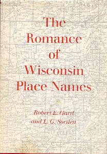 The Romance of Wisconsin Place Names: Gard, Robert E.,