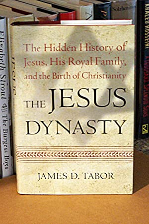 The Jesus Dynasty: The Hidden History of Jesus, His Royal Family, and the Birth of Christianity, ...
