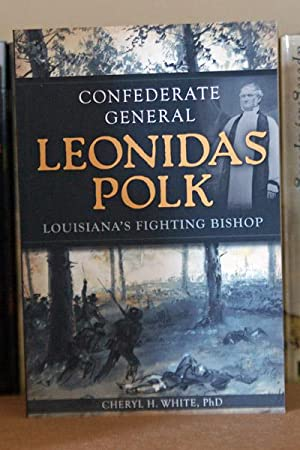 Confederate General Leonidas Polk:: Louisiana's Fighting Bishop, SIGNED BY AUTHOR