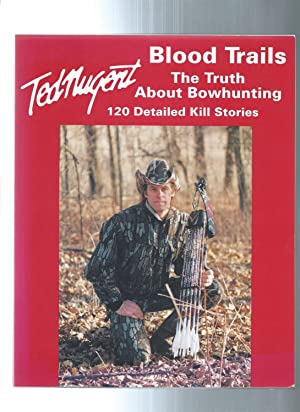 BLOOD TRAILS the truth about bowhunting 120 detailed kill stories