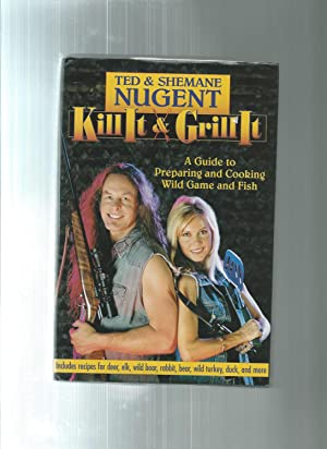 Kill It & Grill It: A Guide: Nugent, Ted;Nugent, Shemane