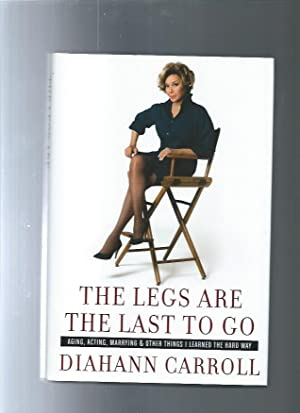 THE LEGS ARE THE LAST TO GO : Aging, Acting, Marrying, Mothering, and Other Things I Learned Alon...