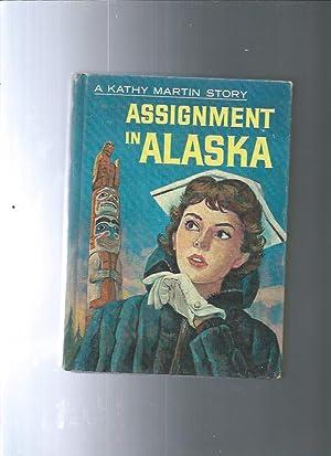 ASSIGNMENT IN ALASKA a Kathy Martin Story: Josephaine James /