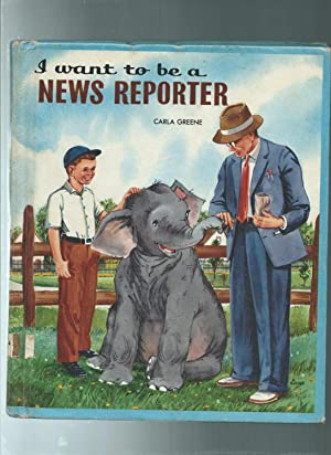 I WANT TO BE A NEWS REPORTER: Carla Greene / illust.by Frances Eckart