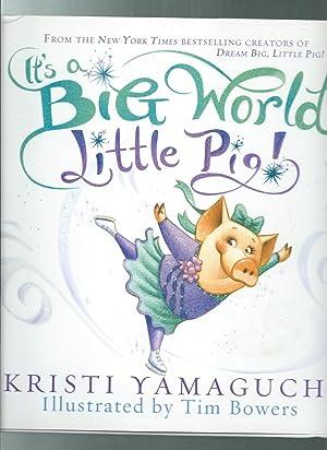 It's a Big World, Little Pig!: Yamaguchi, Kristi /