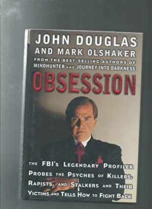 Obsession: The FBI's Legendary Profiler Probes the Psyches of Killers, Rapists and Stalkers and T...