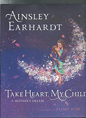 TAKE HEART MY CHILD : A Mother's Dream