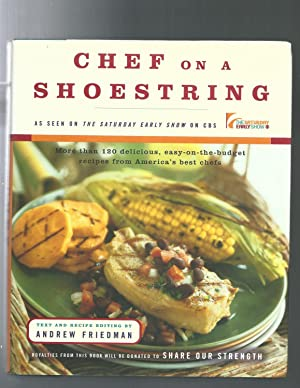 Chef On A Shoestring: More Than 120 Inexpensive Recipes for Great Meals from America's Best Known...