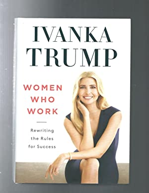 Women Who Work: Rewriting the Rules for Success AUTOGRAPHED by Ivanka Trump (SIGNED EDITION) Incl...