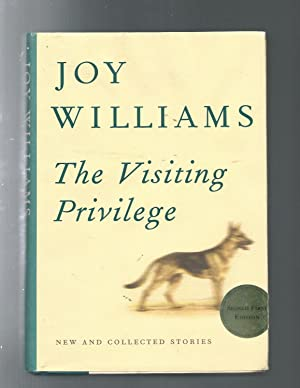 THE VISITING PRIVILEDGE: New and Collected Stories: Joy Williams