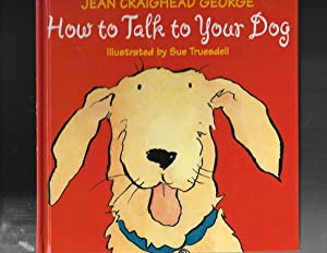 How to Talk to Your Dog (Talk to Your Pets)