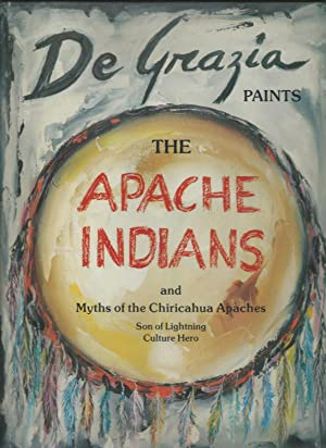 De GRAZIA PAINTS THE APACHE INDIANS and myths of the chiricahua apaches