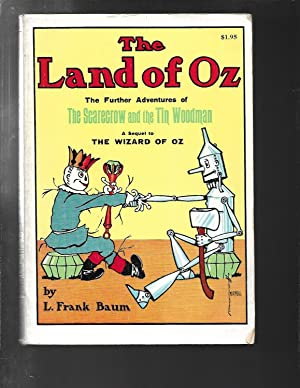 The Land of Oz: Being an Account of the Further Adventures of the Scarecrow and Tin Woodman. A Se...