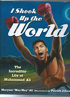 I SHOOK UP THE WORLD : The Incredible Life of Muhammad Ali