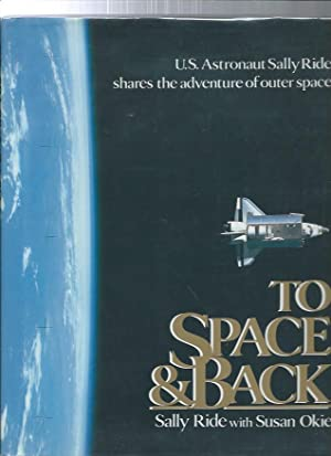 TO SPACE & BACK : us astronaut sally ride shares the adventure of outer space
