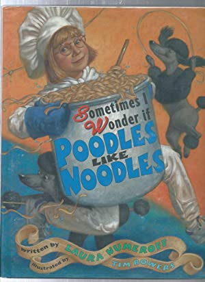 SOMETIMES I WONDER IF POODLES LIKE NOODLES: NUMEROFF, LAURA /