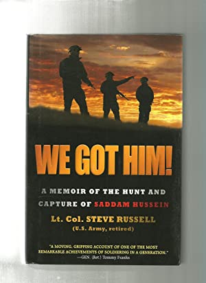 WE GOT HIM! : A Memoir of the Hunt and Capture of Saddam Hussein: Russell, Steve