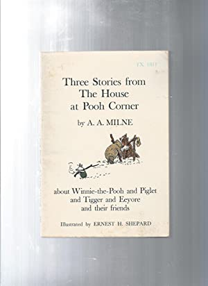THREE STORIES from the HOUSE at POOH: Milne, A A