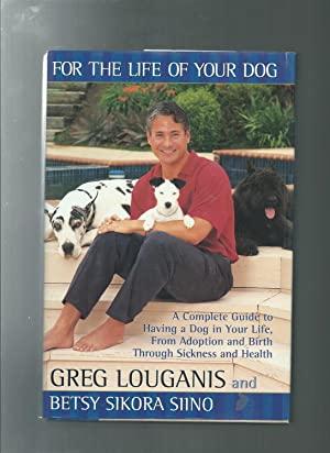 FOR THE LIFE OF YOUR DOG : From Adoption & Birth, Through Sickness & Health