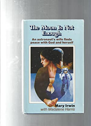 The Moon Is Not Enough an astronaut's wife finds peace with god and herself
