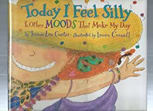 TODAY I FEEL SILLY : and Other Moods That Make My Day