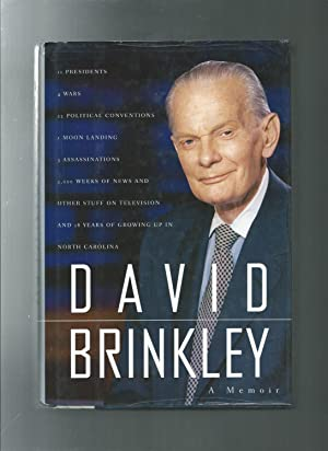 DAVID BRINKLEY a memoir : 11 Presidents, 4 Wars, 22 Political Conventions, 1 Moon Landing, 3 Assa...