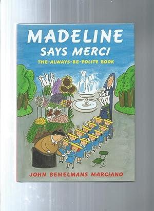 MADELINE SAYS MERCI : The Always Be: Marciano, John Bemelmans