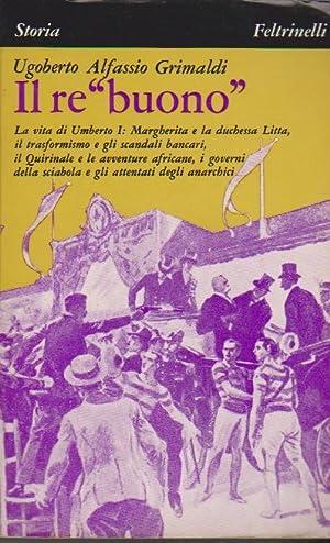 """Il re """"buono"""". La vita di Umberto: GRIMALDI Ugoberto Alfassio,"""