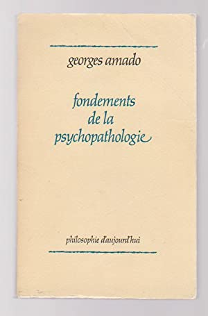 Fondements de la psychopathologie: Folie, maladie mentale: AMADO Georges,