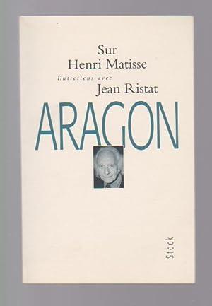 SUR HENRI MATISSE. Entretiens avec Jean Ristat - Louis Aragon
