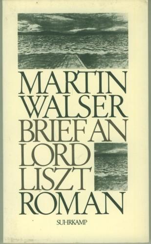 Brief an Lord Liszt. Roman.: Walser, Martin.