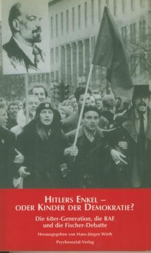 Hitlers Enkel - oder Kinder der Demokratie? Die 68er Generation, die RAF und die Fischer-Debatte.