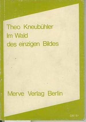Im Wald des einzigen Bildes.: Kneubühler, Theo.