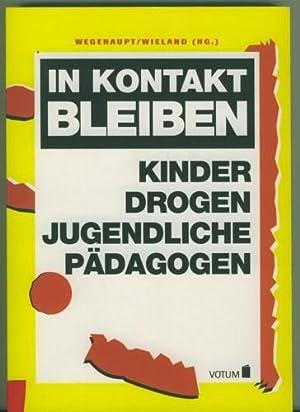 In Kontakt bleiben. Kinder - Drogen -: Wegehaupt/Wieland. Hrsg.