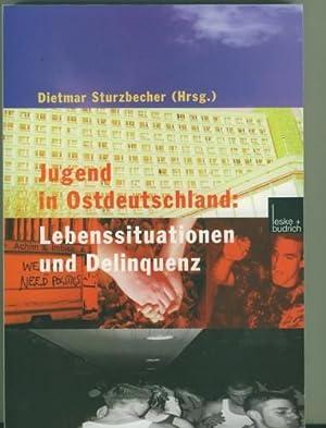 Jugend in Ostdeutschland. Lebenssituationen und Delinquenz.: Sturzbecher, Dietmar. Hrsg.