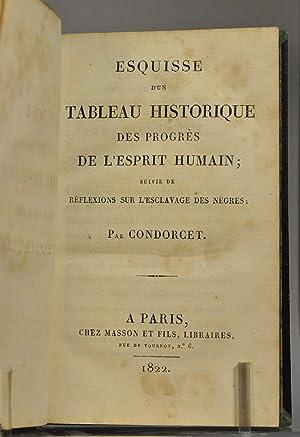 Esquisse d'un tableau historique des progrès de l'esprit humain suivie de Réflexions sur l&...