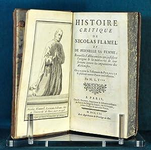 Histoire critique de Nicolas Flamel et de Pernelle sa femme; Recueillie d'Actes anciens qui ...