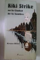 Kiki Strike en la ciudad de la sombra - Kristen Miller