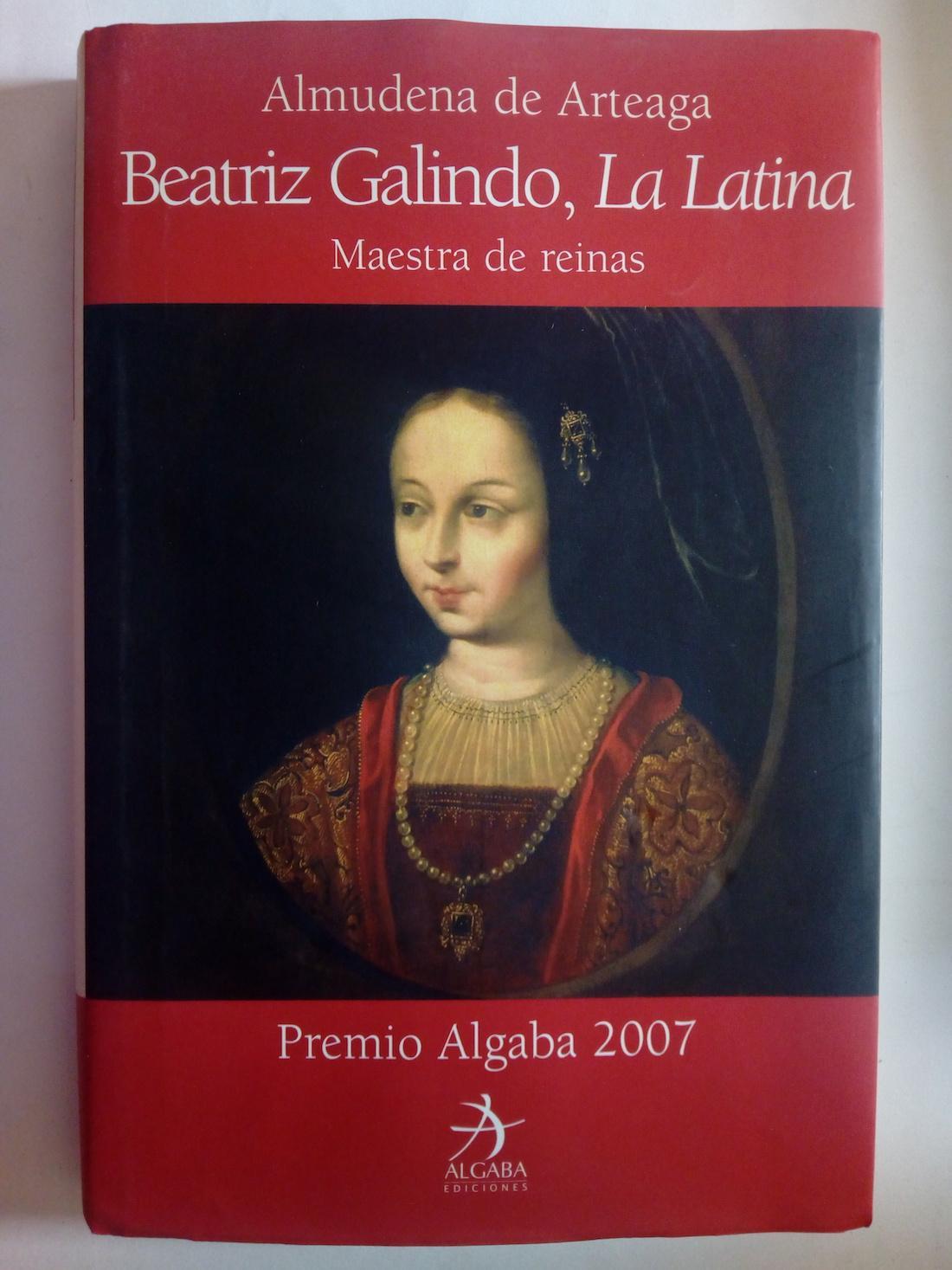 Beatriz Galindo, La Latina. Maestra de reinas - Almudena de Arteaga