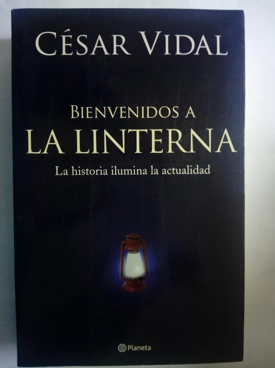 Bienvenidos a La Linterna. La historia ilumina la actualidad - César Vidal