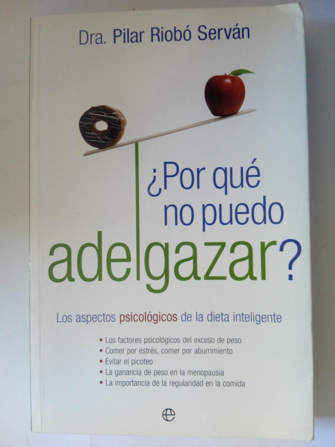 Por qué no puedo adelgazar? Los aspectos psicológicos de la dieta inteligente - Dra. Pilar Riobó Serván