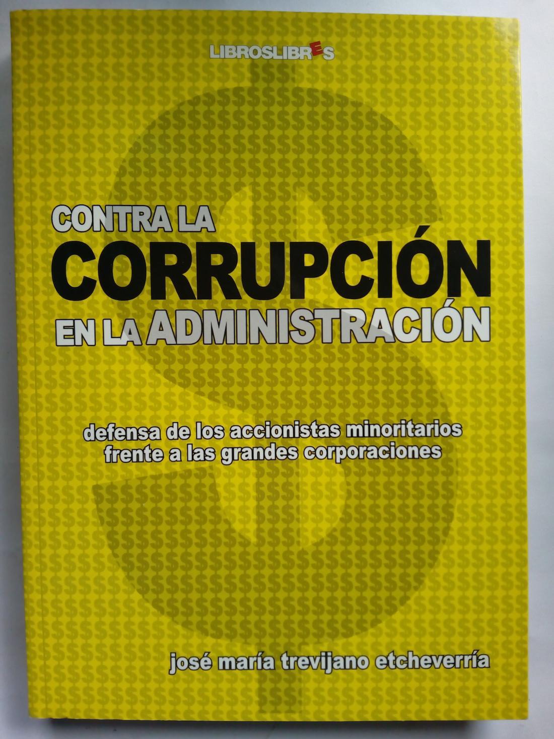 Contra la corrupción en la administración. Defensa de los accionistas minoritarios frente a las grandes corporaciones - José María Trevijano Etcheverría