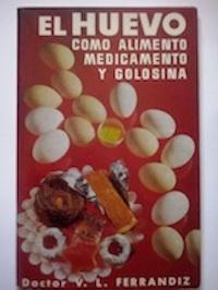 El huevo como alimento, medicamento y golosina: Doctor V.L. Ferrándiz