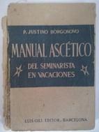 Manual ascético del seminarista en vacaciones: P. Justino Borgonovo