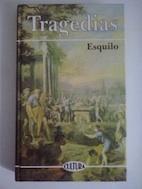 Tragedias (Los persas, Los siete contra Tebas,: Esquilo