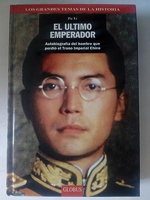 Pu Yi. El último emperador. Autobiografía del: Pu Yi
