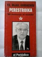 """Yo, Mijail Gorbachov. Perestroika """"mi mensaje al: Mijail Gorbachov"""