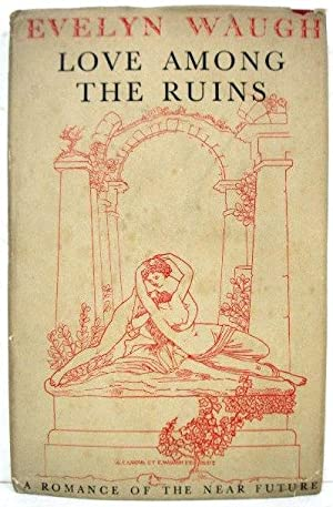 Love Among The Ruins. A Romance of: Waugh,Evelyn